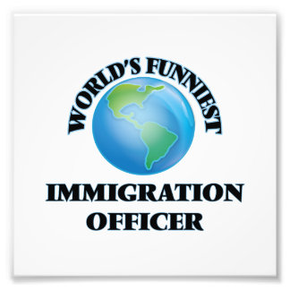 World's Funniest Immigration Officer Photographic Print