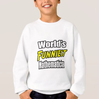 World's Funniest Mathematician Sweatshirt