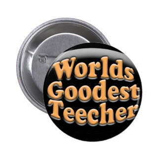 Worlds Goodest Teecher Funny Teacher Gift 2 Inch Round Button