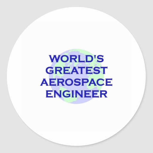 World's Greatest Aerospace Engineer Round Stickers
