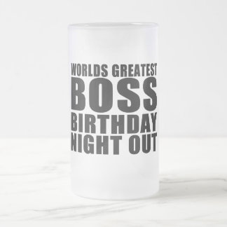 Worlds Greatest Boss Birthday Night Out 16 Oz Frosted Glass Beer Mug