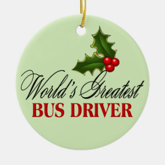 World's Greatest Bus Driver Ceramic Ornament