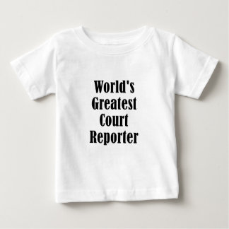 Worlds Greatest Court Reporter Baby T-Shirt