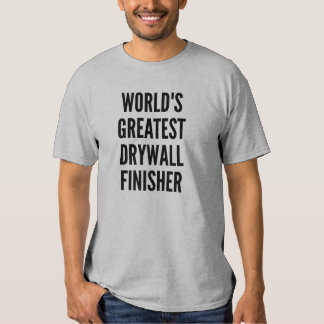 Worlds Greatest Drywall Finisher T-shirts