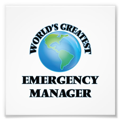 World's Greatest Emergency Manager Photographic Print