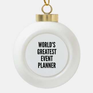 Worlds Greatest Event Planner Ceramic Ball Christmas Ornament