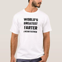World's Greatest Farter I Mean Father T-Shirt