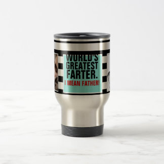World's Greatest Farter. I mean Father! Travel Mug