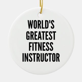 Worlds Greatest Fitness Instructor Ceramic Ornament