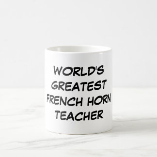 """World's Greatest French Horn Teacher"" Mug"