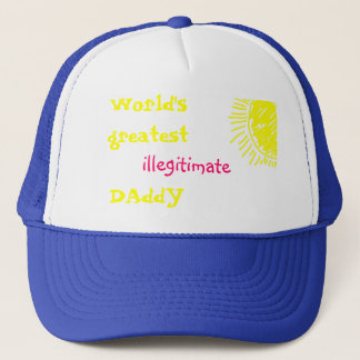 World's Greatest Illegitimate DAddY Trucker Hat