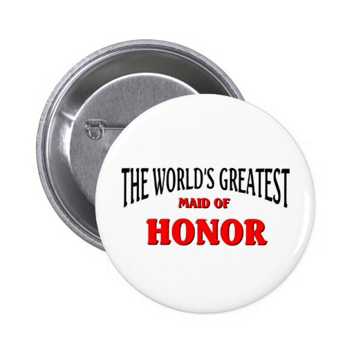 World's Greatest Maid Of Honor Pinback Button