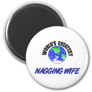 World's Greatest Nagging Wife Magnet