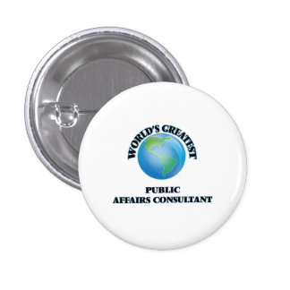 World's Greatest Public Affairs Consultant Pinback Buttons
