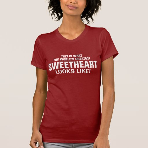World's greatest sweetheart looks like t-shirts