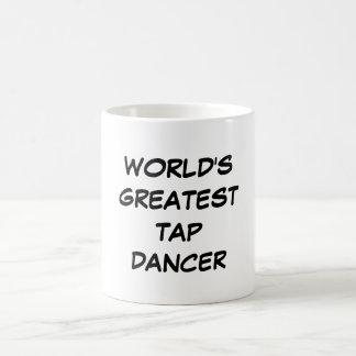 """World's Greatest Tap Dancer"" Mug"