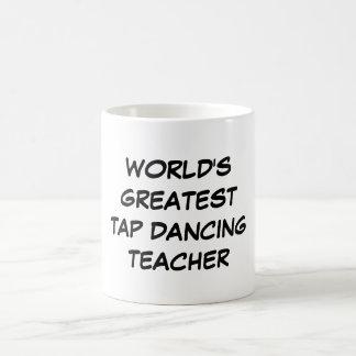 """World's Greatest Tap Dancing Teacher"" Mug"