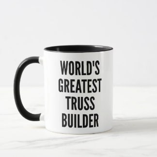 Worlds Greatest Truss Builder Mug