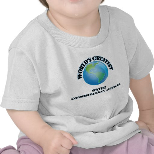 World's Greatest Water Conservation Officer T-shirts