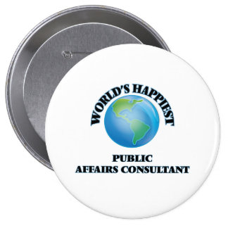 World's Happiest Public Affairs Consultant 4 Inch Round Button