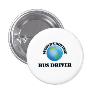 World's Hottest Bus Driver Pinback Buttons