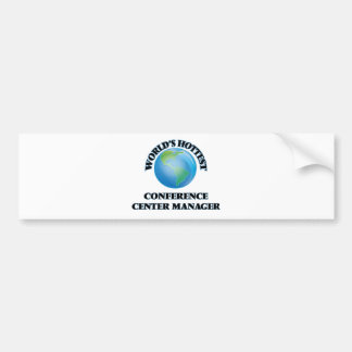 World's Hottest Conference Center Manager Bumper Stickers
