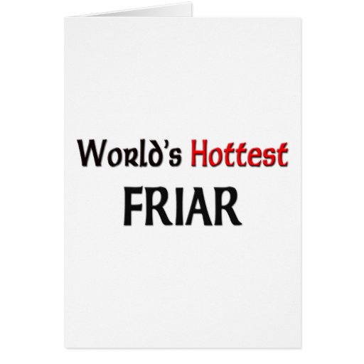 Worlds Hottest Friar Greeting Cards