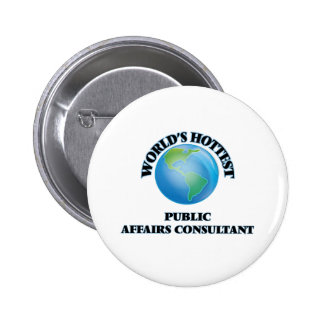 World's Hottest Public Affairs Consultant Pinback Buttons