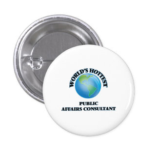 World's Hottest Public Affairs Consultant Pinback Button