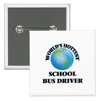 World's Hottest School Bus Driver Pinback Button
