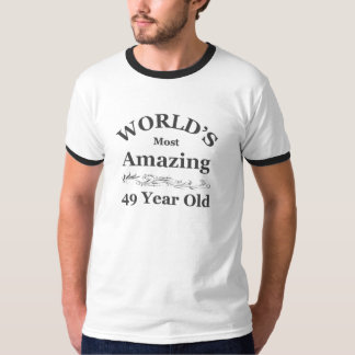 World's most amazing 49 year old tshirt