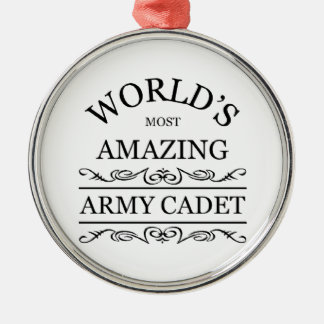 World's most amazing Army Cadet Metal Ornament