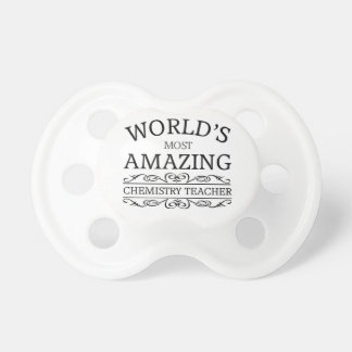 World's most amazing Chemistry Teacher Pacifiers