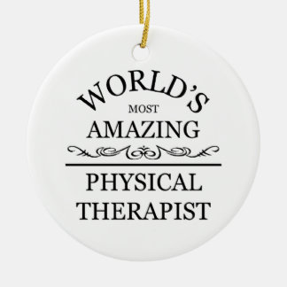 World's most amazing Physical Therapist Round Ceramic Ornament