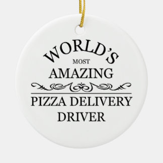 World's most amazing Pizza delivery driver Ceramic Ornament