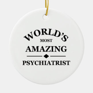 World's most amazing Psychiatrist Ceramic Ornament