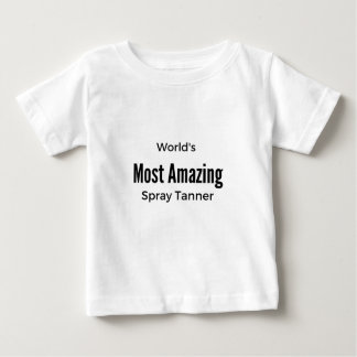 World's Most Amazing Spray Tanner - White Baby T-Shirt