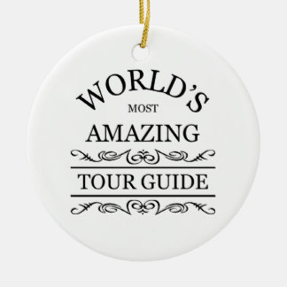 World's most amazing tour guide ceramic ornament