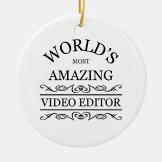 World's most amazing Video Editor Ceramic Ornament