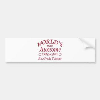 World's Most Awesome 8th. Grade Teacher Bumper Sticker