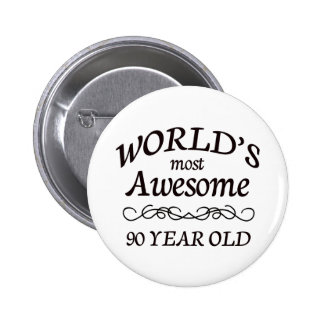World's Most Awesome 90 Year Old 2 Inch Round Button