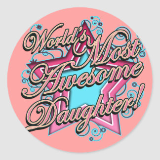 Worlds Most Awesome Daughter Round Sticker