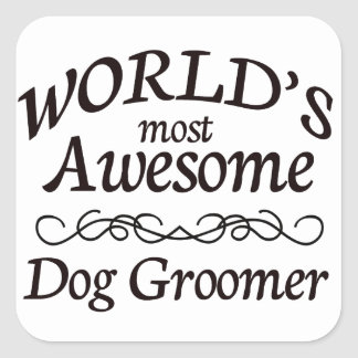World's Most Awesome Dog Groomer Square Sticker