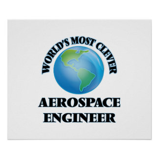 World's Most Clever Aerospace Engineer Print