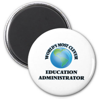 World's Most Clever Education Administrator 2 Inch Round Magnet