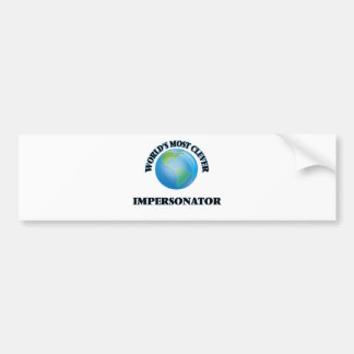 World's Most Clever Impersonator Bumper Stickers