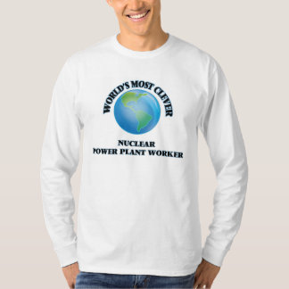 World's Most Clever Nuclear Power Plant Worker T-Shirt