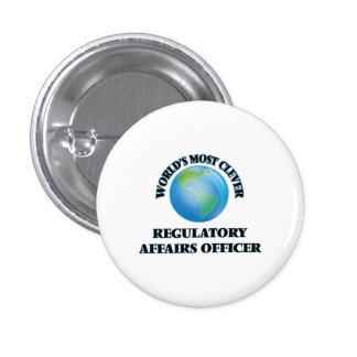 World's Most Clever Regulatory Affairs Officer Pinback Buttons