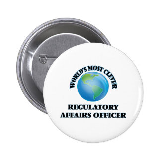 World's Most Clever Regulatory Affairs Officer Pinback Button