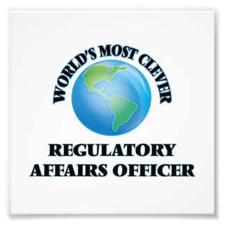 World's Most Clever Regulatory Affairs Officer Photographic Print